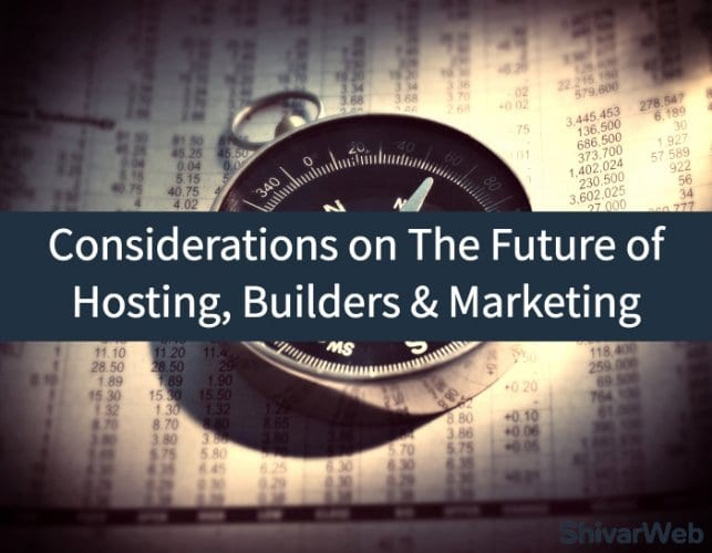 Considerations on The Future of Web Hosting, Website Builders & Digital Marketing