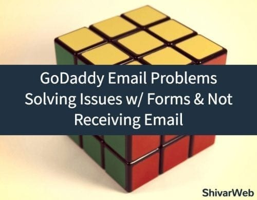 GoDaddy Email Problems Solving Issues w Forms & Not Receiving Email