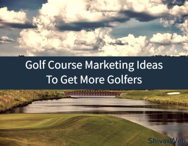 Golf Course Marketing Ideas To Get More Golfers
