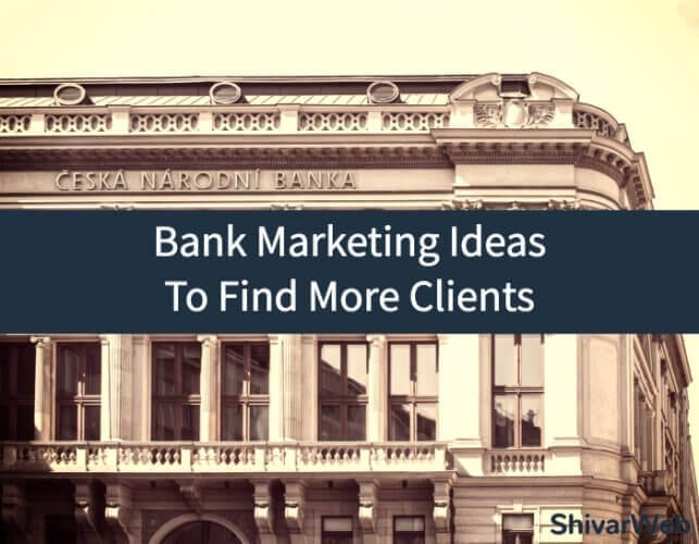 Bank Marketing Ideas To Find More Clients