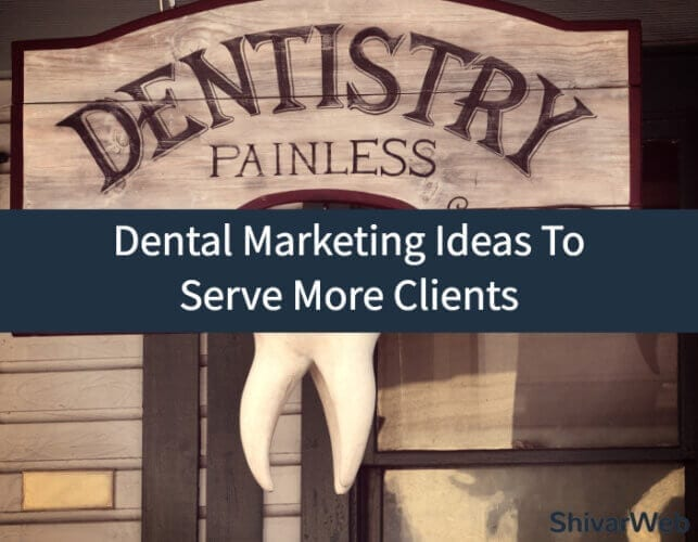 Dental Marketing Ideas To Serve More Clients