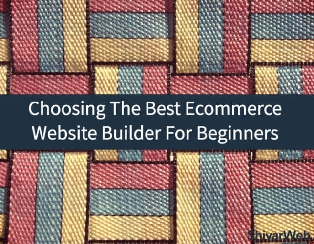 How To Choose The Best Ecommerce Website Builder For Beginners