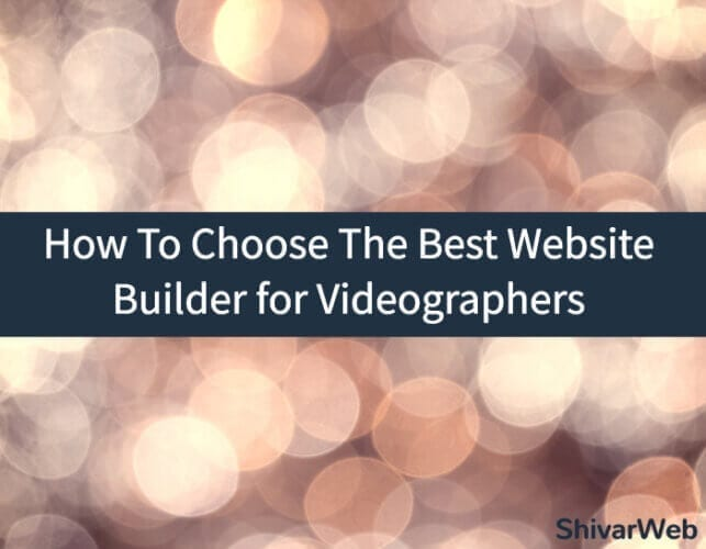 How To Choose The Best Website Builder for Videographers