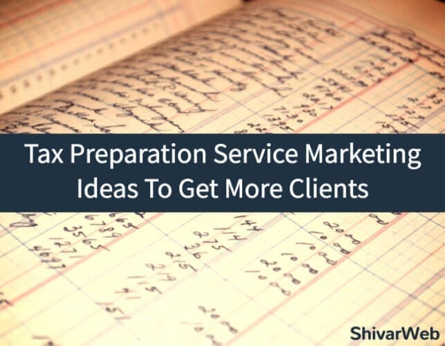 Tax Preparation Service Marketing Ideas To Get More Clients